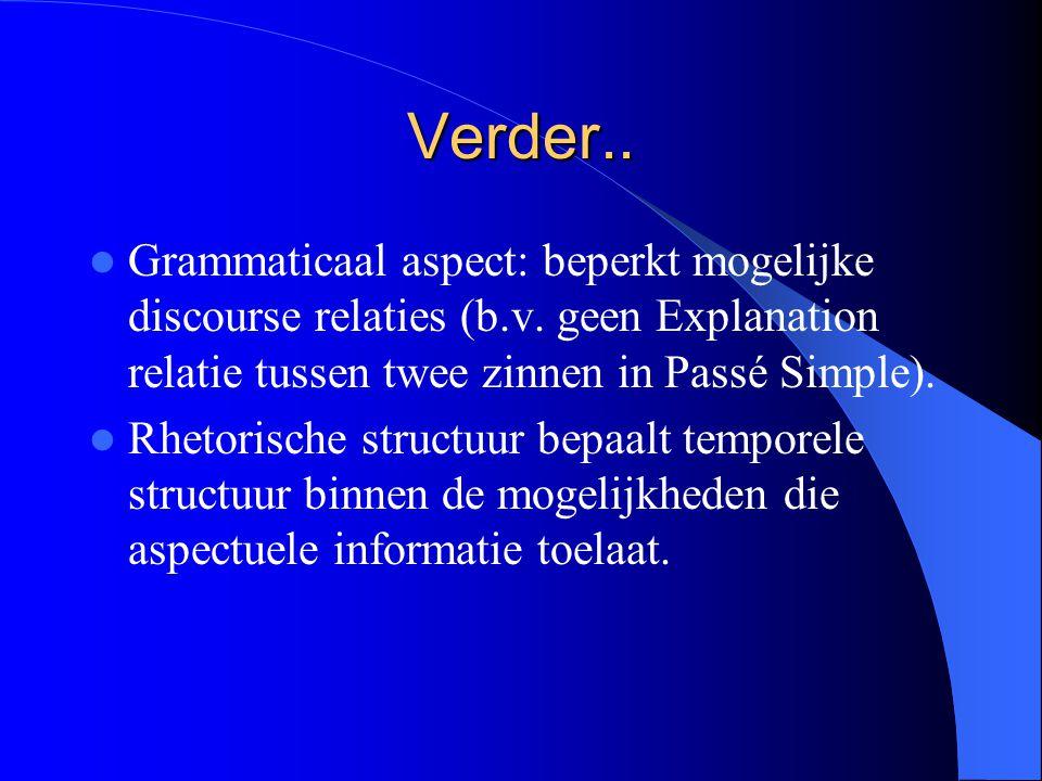 Verder.. Grammaticaal aspect: beperkt mogelijke discourse relaties (b.v.