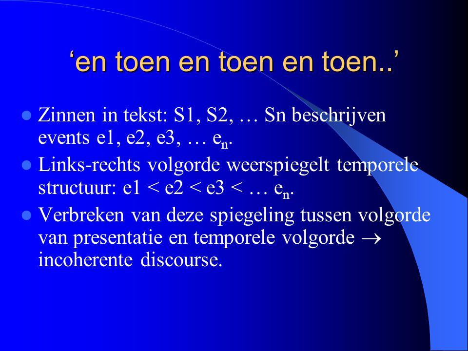 'en toen en toen en toen..' Zinnen in tekst: S1, S2, … Sn beschrijven events e1, e2, e3, … e n.