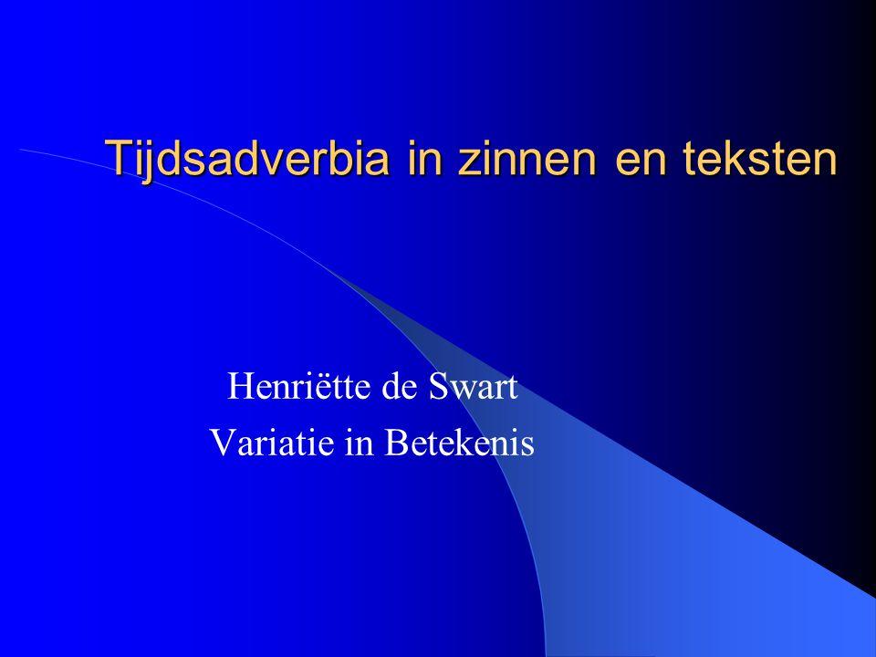 Classificatie Adverbia van temporele locatie (vandaag, om drie uur, tien minuten later, in de lente) Aspectuele adverbia (in tien minuten, een half uur, enige tijd, lang, al, nog, already) Kwantificerende adverbia (twee keer, altijd, nooit, vaak).