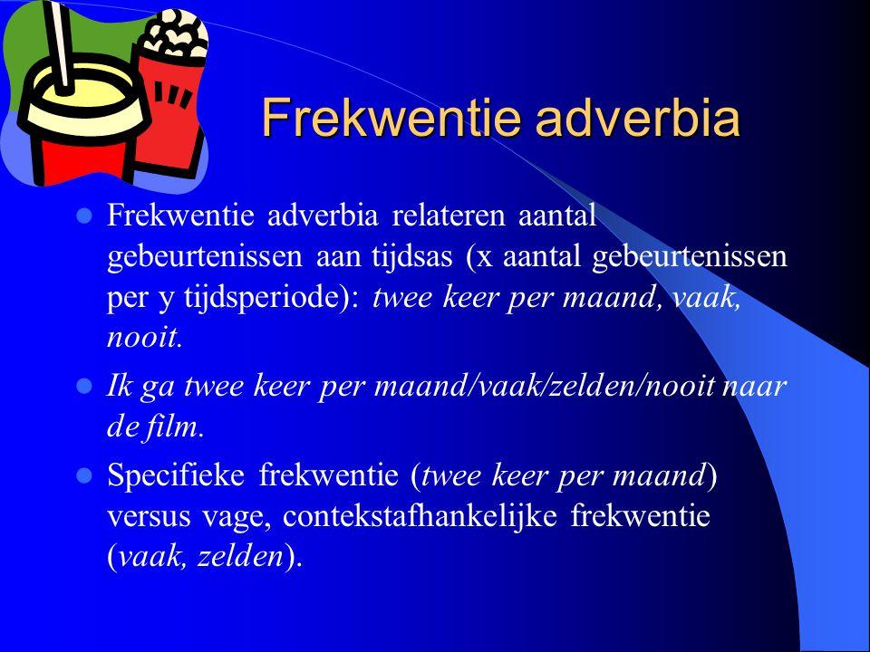 Frekwentie adverbia Frekwentie adverbia relateren aantal gebeurtenissen aan tijdsas (x aantal gebeurtenissen per y tijdsperiode): twee keer per maand,