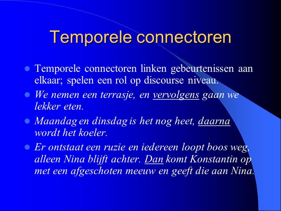 Temporele connectoren Temporele connectoren linken gebeurtenissen aan elkaar; spelen een rol op discourse niveau. We nemen een terrasje, en vervolgens
