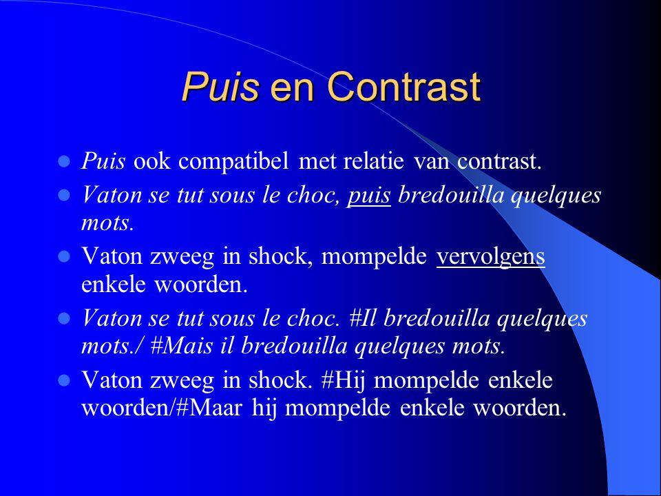 Puis en Contrast Puis ook compatibel met relatie van contrast. Vaton se tut sous le choc, puis bredouilla quelques mots. Vaton zweeg in shock, mompeld