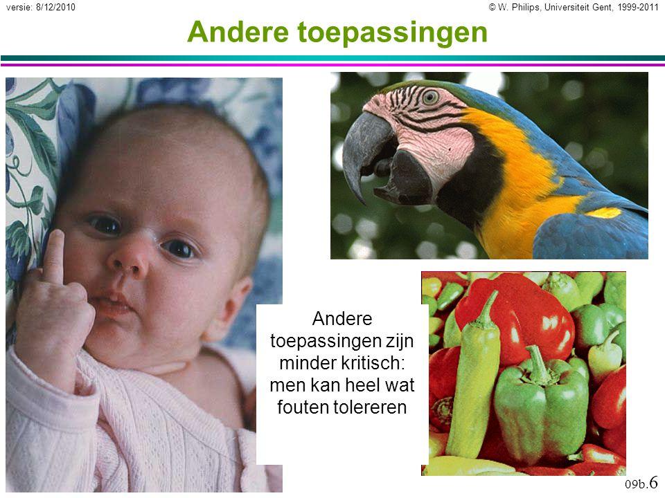 © W. Philips, Universiteit Gent, 1999-2011versie: 8/12/2010 09b. 6 Andere toepassingen Andere toepassingen zijn minder kritisch: men kan heel wat fout