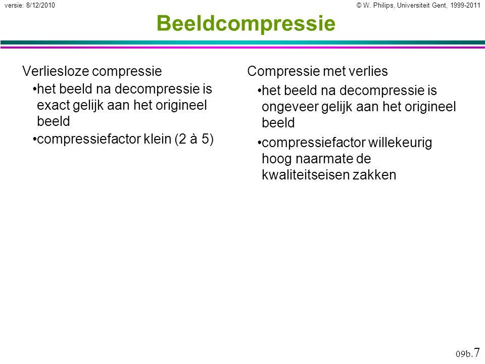 © W. Philips, Universiteit Gent, 1999-2011versie: 8/12/2010 09b. 7 Beeldcompressie Verliesloze compressie het beeld na decompressie is exact gelijk aa