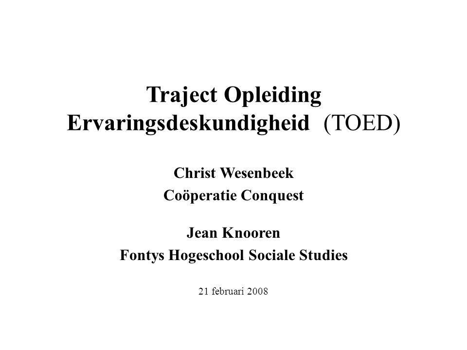 Traject Opleiding Ervaringsdeskundigheid (TOED) Christ Wesenbeek Coöperatie Conquest Jean Knooren Fontys Hogeschool Sociale Studies 21 februari 2008