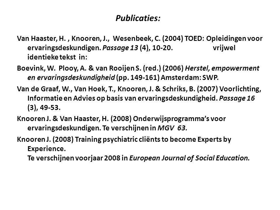 Publicaties: Van Haaster, H., Knooren, J., Wesenbeek, C. (2004) TOED: Opleidingen voor ervaringsdeskundigen. Passage 13 (4), 10-20.vrijwel identieke t