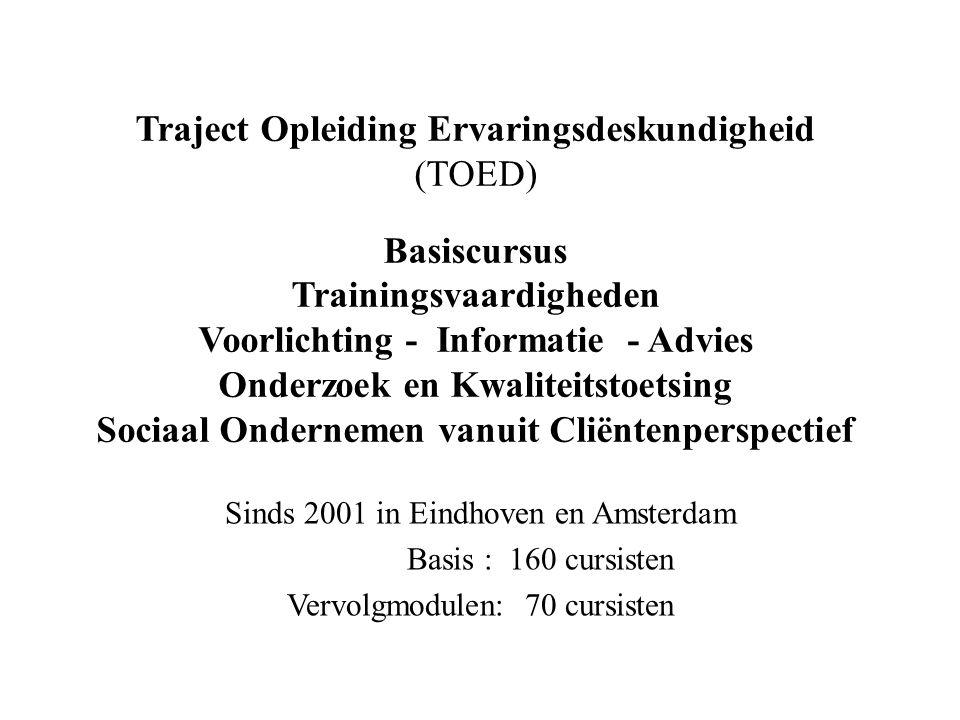 Traject Opleiding Ervaringsdeskundigheid (TOED) Basiscursus Trainingsvaardigheden Voorlichting - Informatie - Advies Onderzoek en Kwaliteitstoetsing S