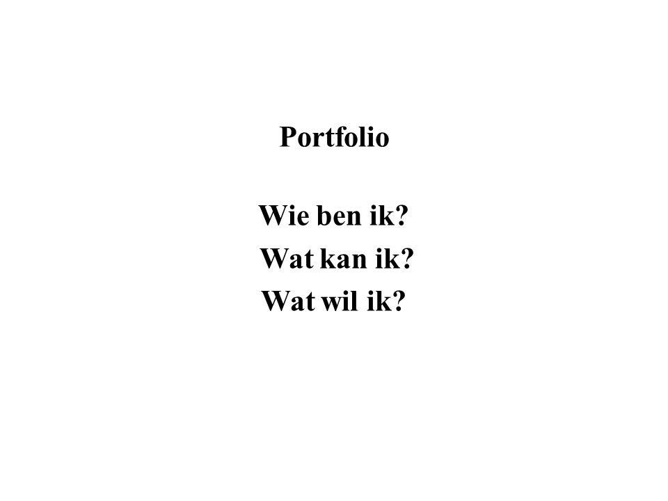 Portfolio Wie ben ik? Wat kan ik? Wat wil ik?