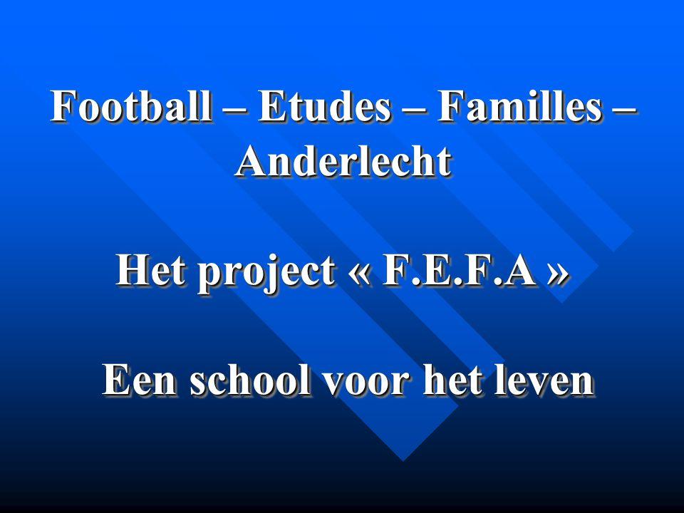 Football – Etudes – Familles – Anderlecht Het project « F.E.F.A » Een school voor het leven
