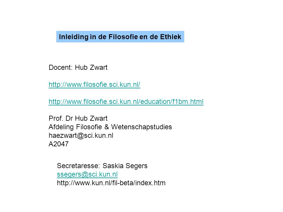 Docent: Hub Zwart http://www.filosofie.sci.kun.nl/ http://www.filosofie.sci.kun.nl/education/f1bm.html Prof. Dr Hub Zwart Afdeling Filosofie & Wetensc