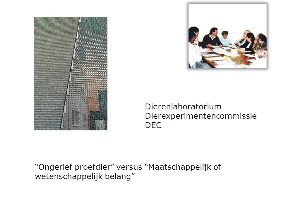 """Dierenlaboratorium Dierexperimentencommissie DEC """"Ongerief proefdier"""" versus """"Maatschappelijk of wetenschappelijk belang"""""""