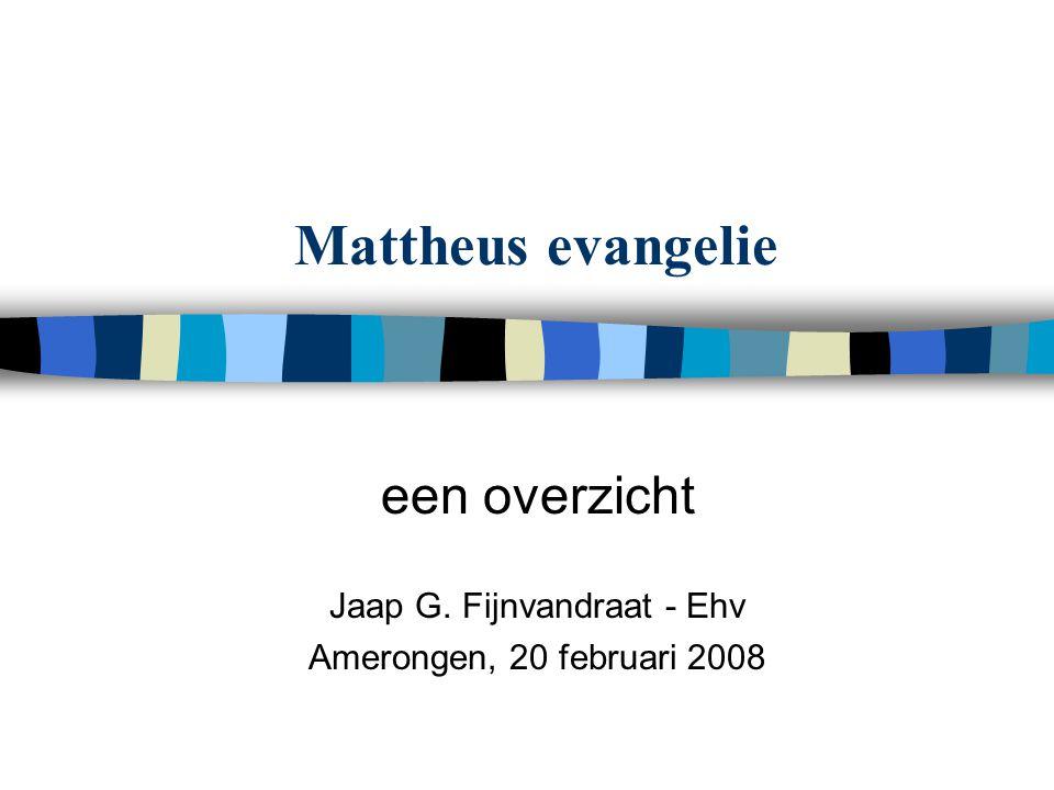 Mattheus evangelie een overzicht Jaap G. Fijnvandraat - Ehv Amerongen, 20 februari 2008