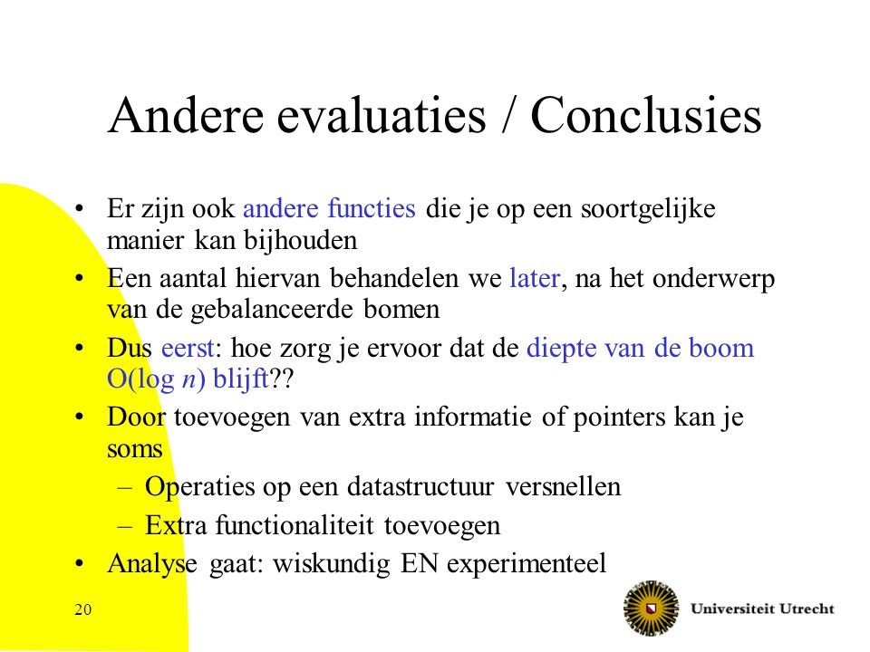 20 Andere evaluaties / Conclusies Er zijn ook andere functies die je op een soortgelijke manier kan bijhouden Een aantal hiervan behandelen we later,