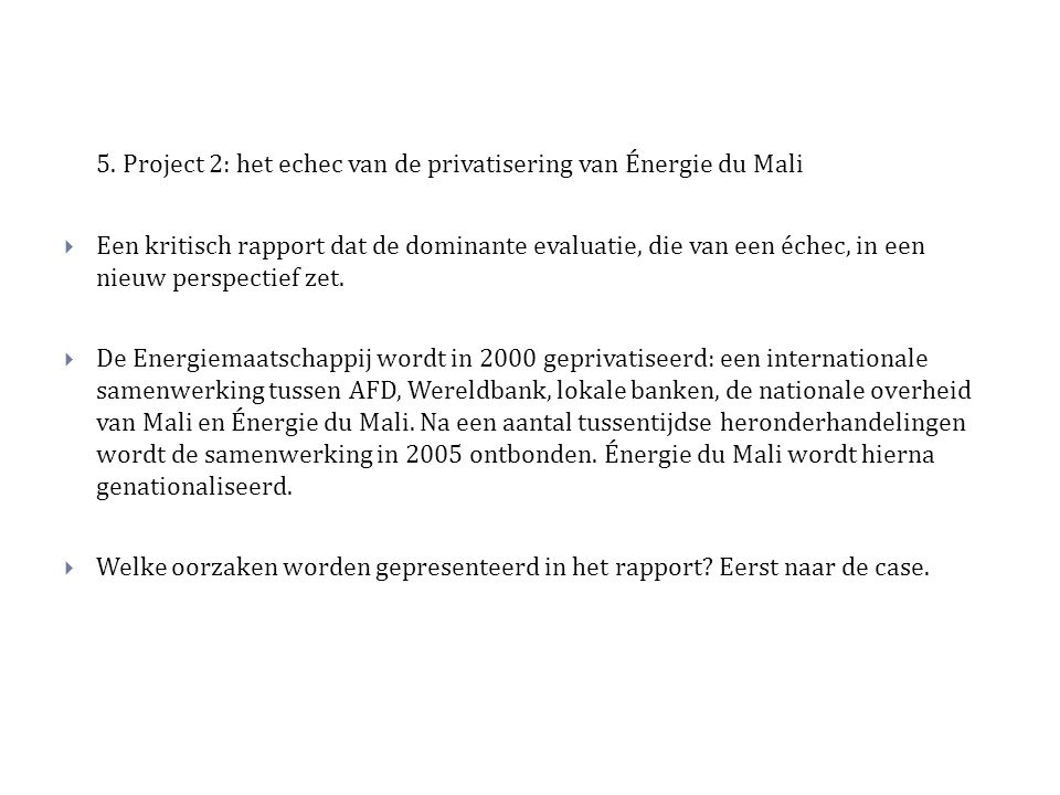 5. Project 2: het echec van de privatisering van Énergie du Mali  Een kritisch rapport dat de dominante evaluatie, die van een échec, in een nieuw pe