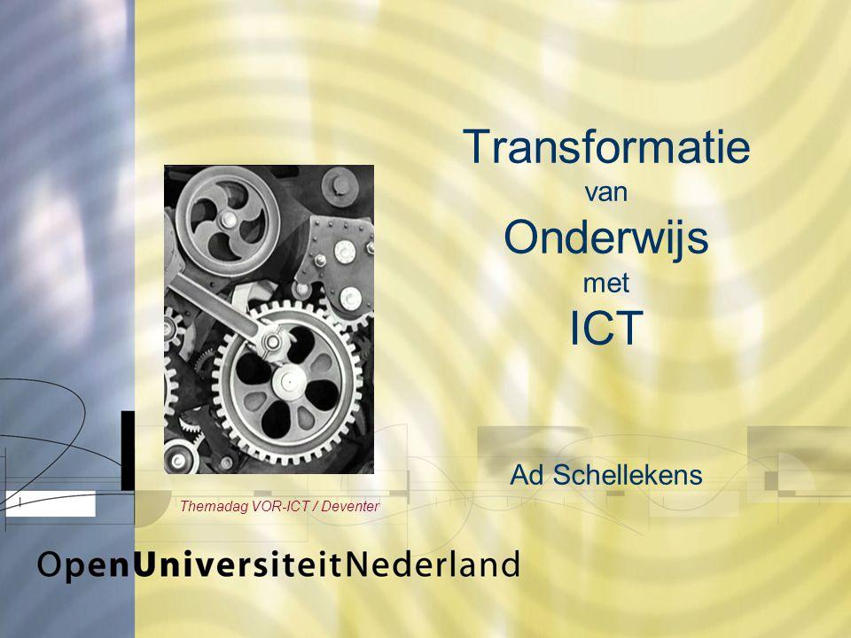 Transformatie van Onderwijs met ICT Ad Schellekens Themadag VOR-ICT / Deventer