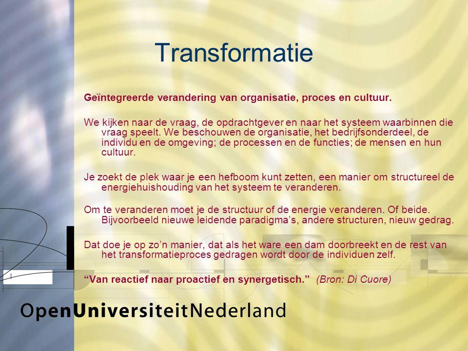 Transformatie Geïntegreerde verandering van organisatie, proces en cultuur.