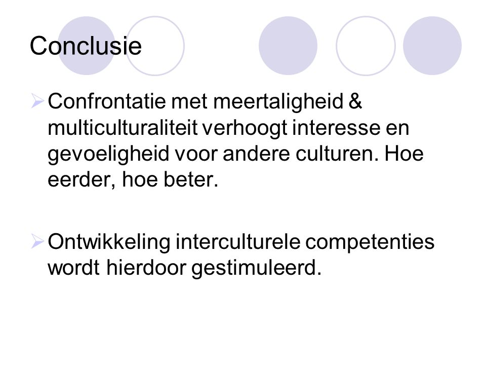 Conclusie  Confrontatie met meertaligheid & multiculturaliteit verhoogt interesse en gevoeligheid voor andere culturen. Hoe eerder, hoe beter.  Ontw
