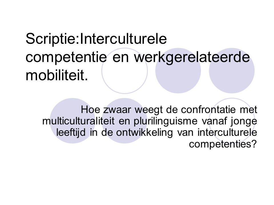 Scriptie:Interculturele competentie en werkgerelateerde mobiliteit. Hoe zwaar weegt de confrontatie met multiculturaliteit en plurilinguisme vanaf jon
