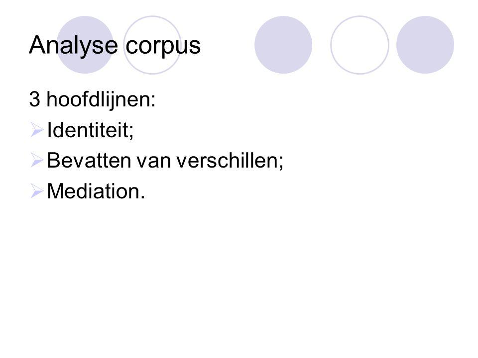 Analyse corpus 3 hoofdlijnen:  Identiteit;  Bevatten van verschillen;  Mediation.