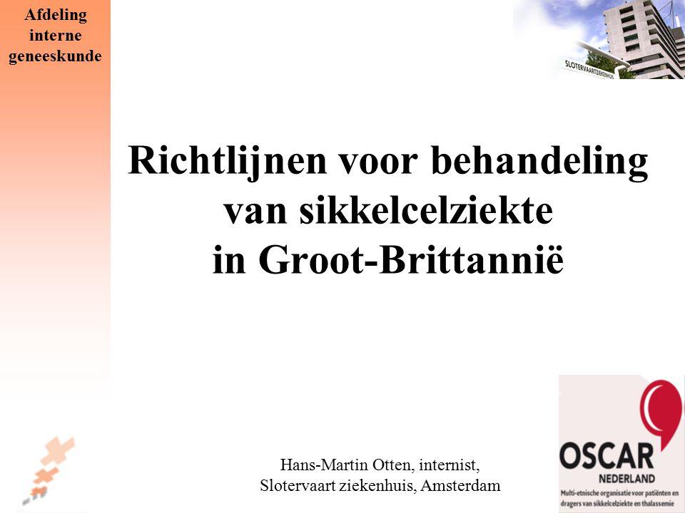 Richtlijnen voor behandeling van sikkelcelziekte in Groot-Brittannië Hans-Martin Otten, internist, Slotervaart ziekenhuis, Amsterdam Afdeling interne