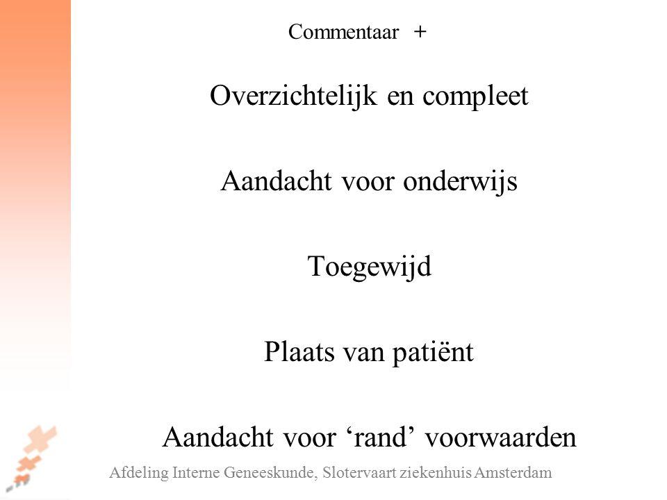 Overzichtelijk en compleet Aandacht voor onderwijs Toegewijd Plaats van patiënt Aandacht voor 'rand' voorwaarden Afdeling Interne Geneeskunde, Slotervaart ziekenhuis Amsterdam Commentaar +