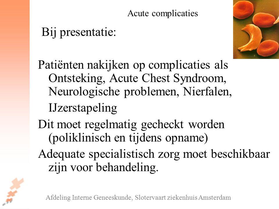 Bij presentatie: Patiënten nakijken op complicaties als Ontsteking, Acute Chest Syndroom, Neurologische problemen, Nierfalen, IJzerstapeling Dit moet