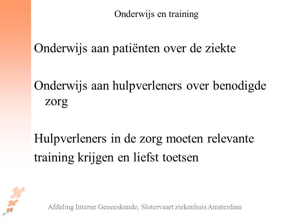 Onderwijs aan patiënten over de ziekte Onderwijs aan hulpverleners over benodigde zorg Hulpverleners in de zorg moeten relevante training krijgen en liefst toetsen Afdeling Interne Geneeskunde, Slotervaart ziekenhuis Amsterdam Onderwijs en training