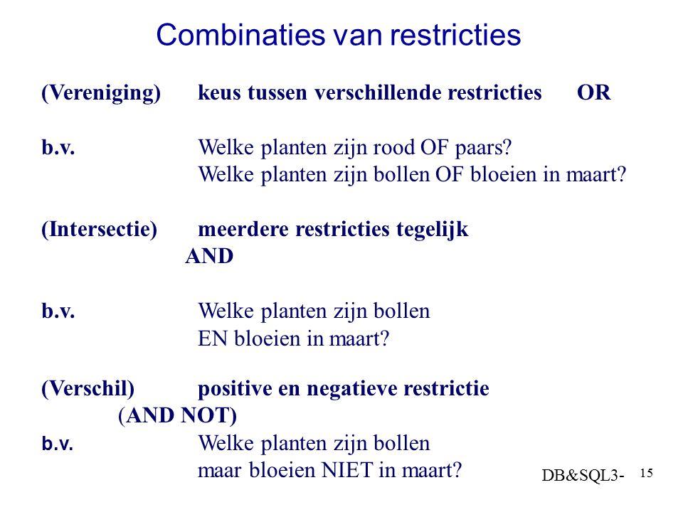 DB&SQL3- 15 Combinaties van restricties (Vereniging)keus tussen verschillende restricties OR b.v. Welke planten zijn rood OF paars? Welke planten zijn
