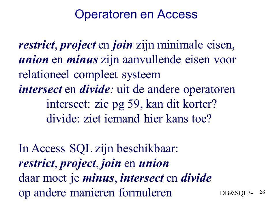 DB&SQL3- 26 Operatoren en Access restrict, project en join zijn minimale eisen, union en minus zijn aanvullende eisen voor relationeel compleet systee