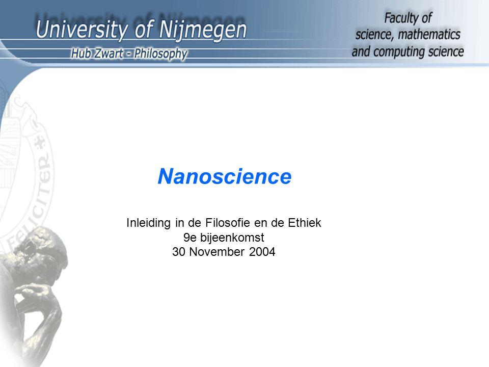 Nanoscience Inleiding in de Filosofie en de Ethiek 9e bijeenkomst 30 November 2004
