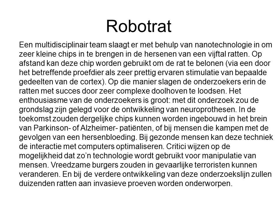 Robotrat Een multidisciplinair team slaagt er met behulp van nanotechnologie in om zeer kleine chips in te brengen in de hersenen van een vijftal ratten.