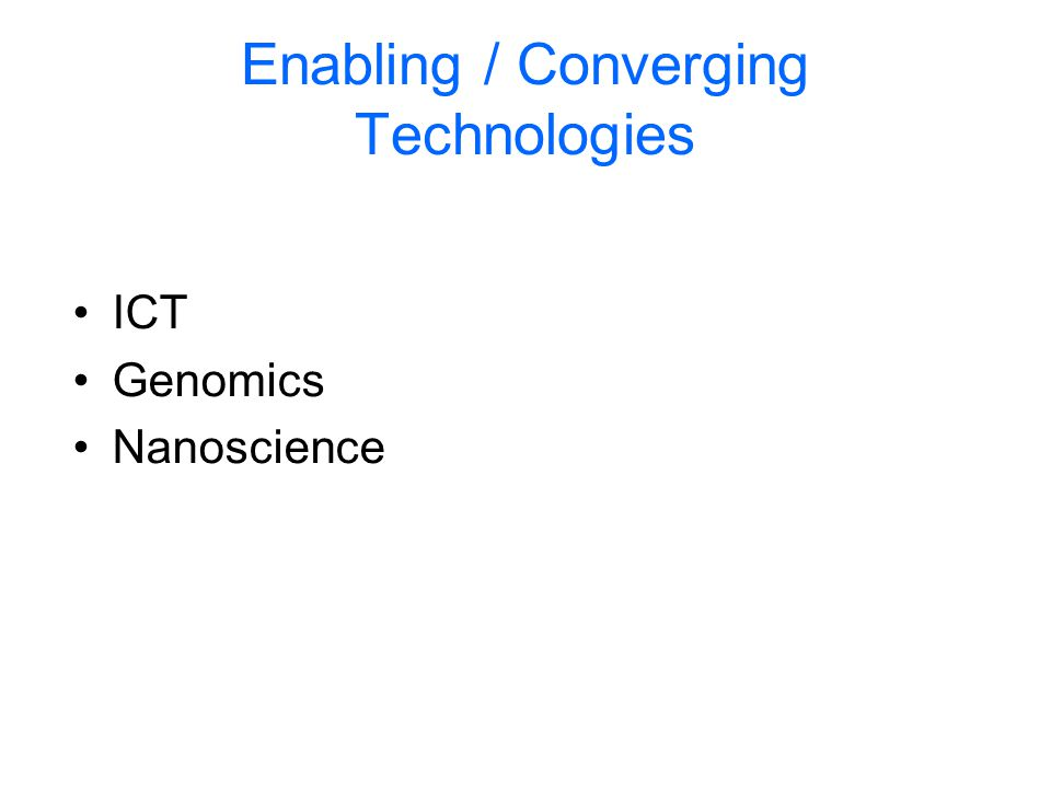 Enabling / Converging Technologies ICT Genomics Nanoscience