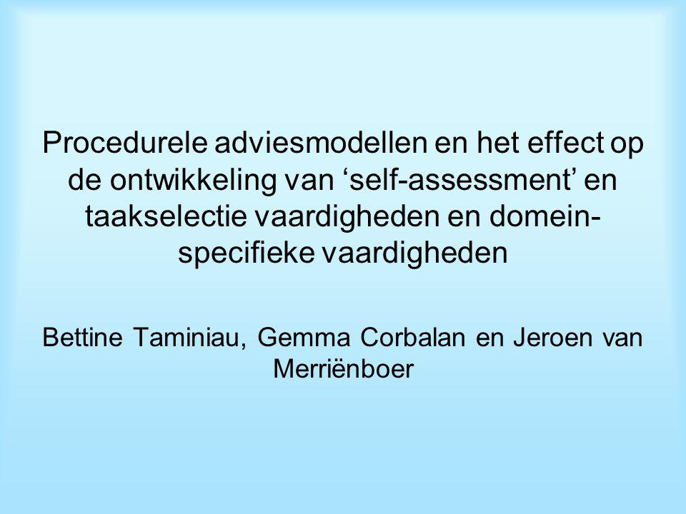 Procedurele adviesmodellen en het effect op de ontwikkeling van 'self-assessment' en taakselectie vaardigheden en domein- specifieke vaardigheden Bettine Taminiau, Gemma Corbalan en Jeroen van Merriënboer