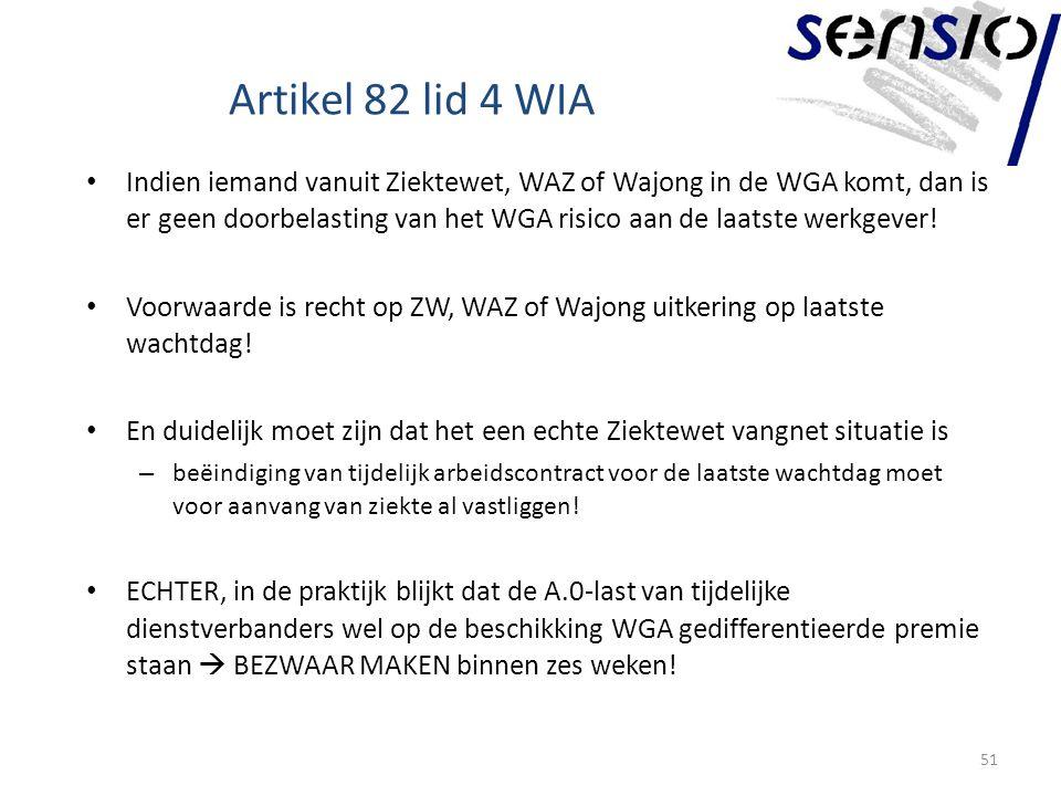 Artikel 82 lid 4 WIA Indien iemand vanuit Ziektewet, WAZ of Wajong in de WGA komt, dan is er geen doorbelasting van het WGA risico aan de laatste werkgever.