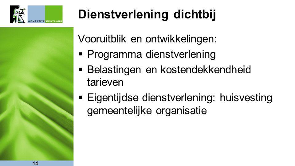 14 Dienstverlening dichtbij Vooruitblik en ontwikkelingen:  Programma dienstverlening  Belastingen en kostendekkendheid tarieven  Eigentijdse diens