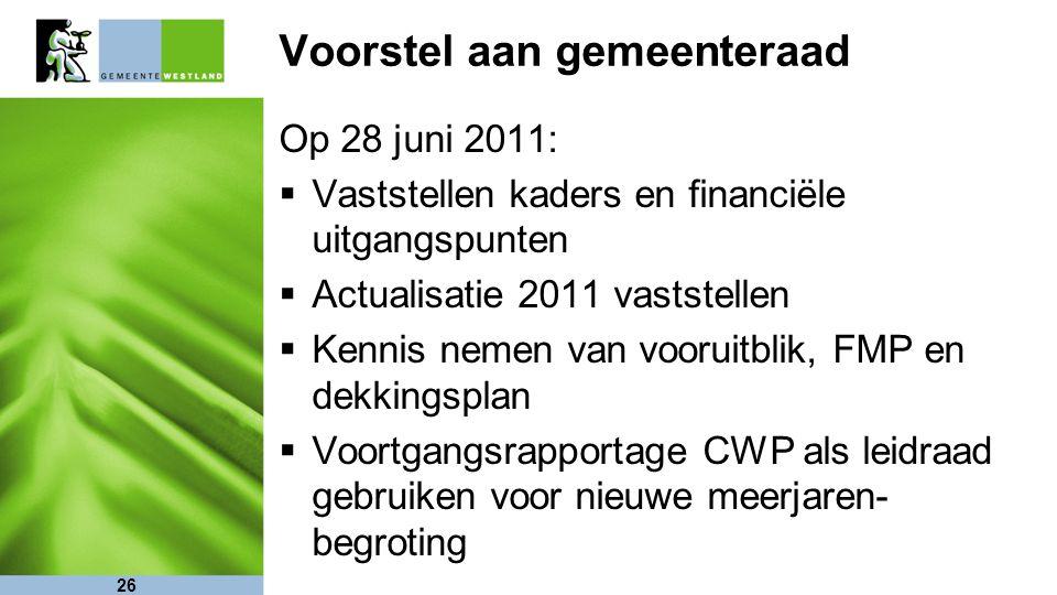 26 Voorstel aan gemeenteraad Op 28 juni 2011:  Vaststellen kaders en financiële uitgangspunten  Actualisatie 2011 vaststellen  Kennis nemen van voo