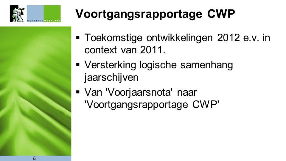 5 Voortgangsrapportage CWP  Toekomstige ontwikkelingen 2012 e.v. in context van 2011.  Versterking logische samenhang jaarschijven  Van 'Voorjaarsn