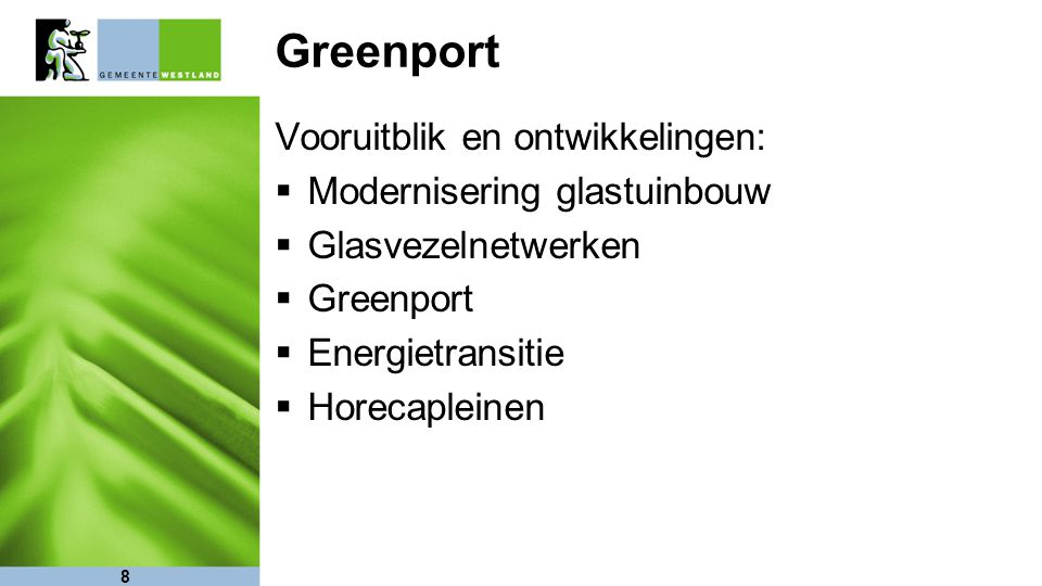 8 Greenport Vooruitblik en ontwikkelingen:  Modernisering glastuinbouw  Glasvezelnetwerken  Greenport  Energietransitie  Horecapleinen