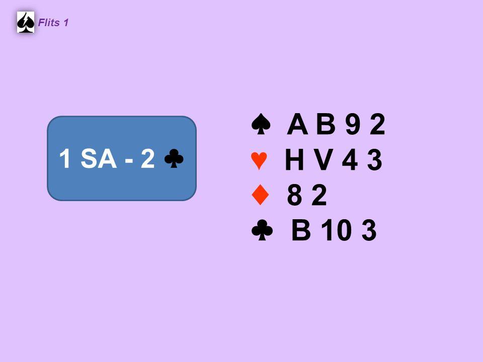 ♠ A B 9 2 ♥ H V 4 3 ♦ 8 2 ♣ B 10 3 Flits 1 1 SA - 2 ♣
