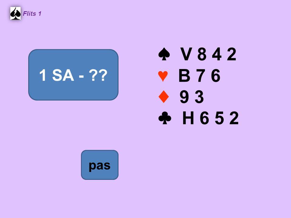 ♠ V 8 4 2 ♥ B 7 6 ♦ 9 3 ♣ H 6 5 2 Flits 1 1 SA - pas