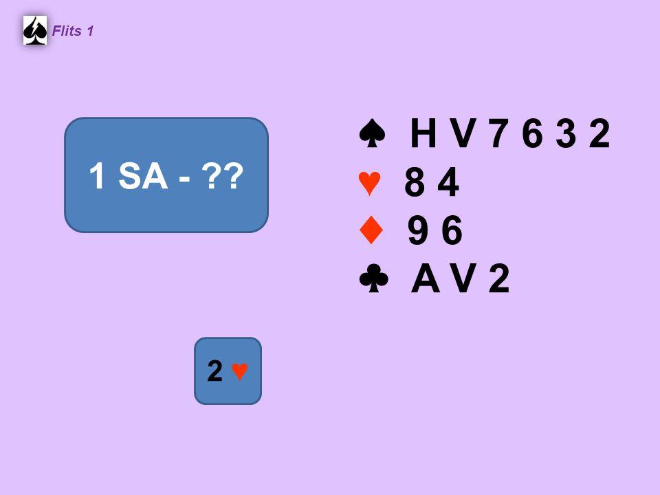 ♠ H V 7 6 3 2 ♥ 8 4 ♦ 9 6 ♣ A V 2 Flits 1 1 SA - 2 ♥