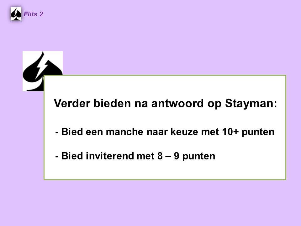 Verder bieden na antwoord op Stayman: - Bied een manche naar keuze met 10+ punten - Bied inviterend met 8 – 9 punten Flits 2