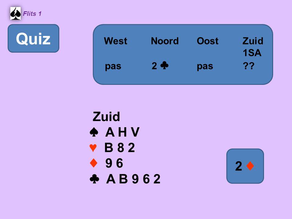Flits 1 Zuid ♠ A H V ♥ B 8 2 ♦ 9 6 ♣ A B 9 6 2 WestNoordOostZuid 1SA pas 2 ♣ pas 2 ♦ Quiz