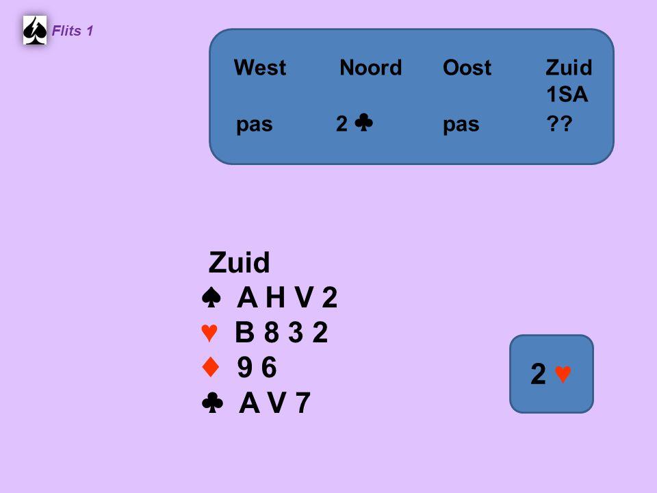 Flits 1 Zuid ♠ A H V 2 ♥ B 8 3 2 ♦ 9 6 ♣ A V 7 WestNoordOostZuid 1SA pas 2 ♣ pas 2 ♥