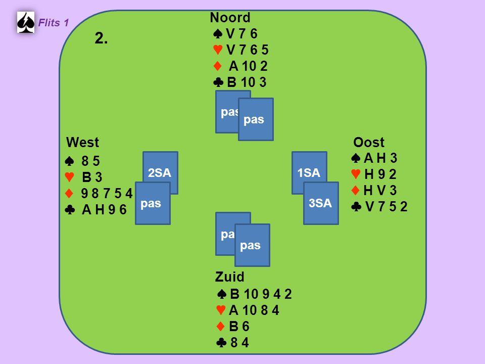 Zuid ♠ B 10 9 4 2 ♥ A 10 8 4 ♦ B 6 ♣ 8 4 West ♠ 8 5 ♥ B 3 ♦ 9 8 7 5 4 ♣ A H 9 6 Noord ♠ V 7 6 ♥ V 7 6 5 ♦ A 10 2 ♣ B 10 3 Oost ♠ A H 3 ♥ H 9 2 ♦ H V 3 ♣ V 7 5 2 2.