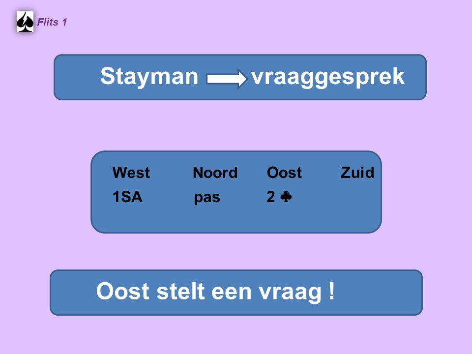 Flits 1 Stayman vraaggesprek WestNoordOostZuid Oost stelt een vraag .