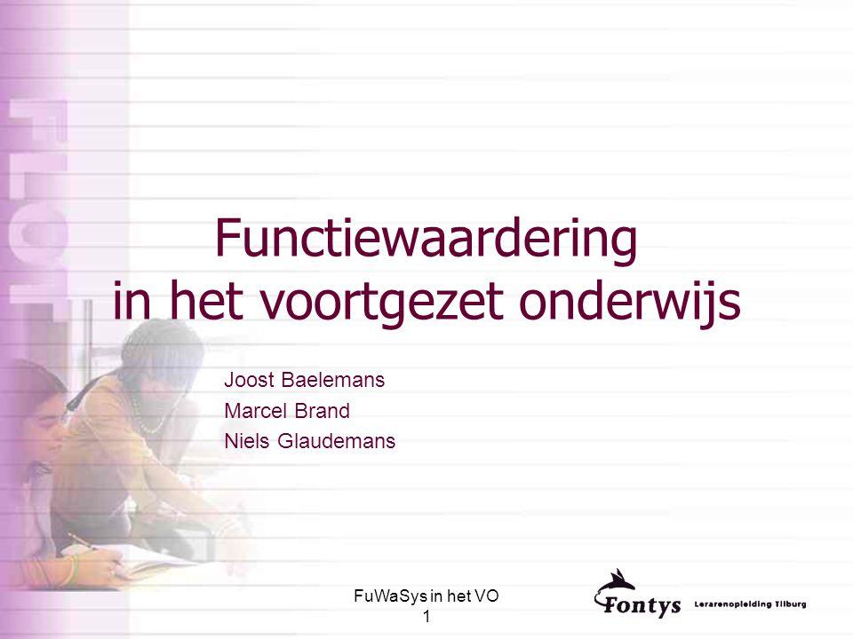FuWaSys in het VO 1 Functiewaardering in het voortgezet onderwijs Joost Baelemans Marcel Brand Niels Glaudemans
