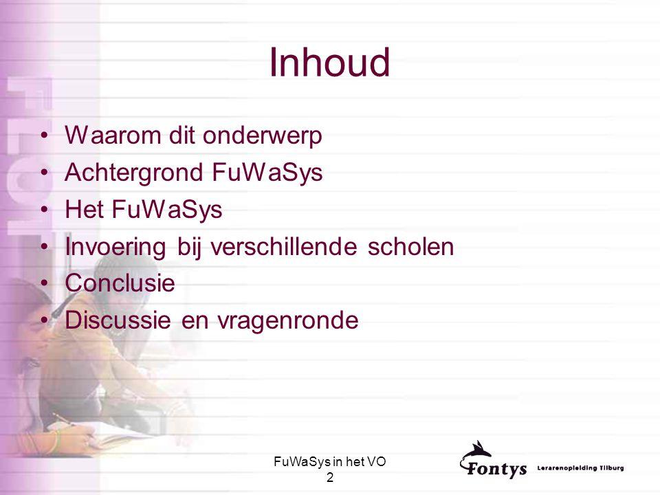 FuWaSys in het VO 2 Inhoud Waarom dit onderwerp Achtergrond FuWaSys Het FuWaSys Invoering bij verschillende scholen Conclusie Discussie en vragenronde