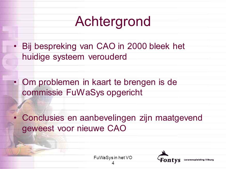 FuWaSys in het VO 4 Achtergrond Bij bespreking van CAO in 2000 bleek het huidige systeem verouderd Om problemen in kaart te brengen is de commissie Fu
