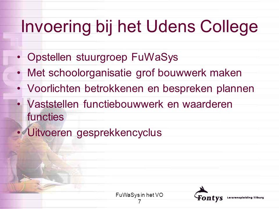 FuWaSys in het VO 7 Invoering bij het Udens College Opstellen stuurgroep FuWaSys Met schoolorganisatie grof bouwwerk maken Voorlichten betrokkenen en